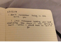 Love, Witn, and How: 11/12/14  don remember falling in love.  witn you  1 jwst remember holding your hand  ealizing how much it was going to  rt when I would haure to iet'it  go.