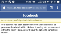 I finally did it. I feel so free....: 11:18 PM  8.3Mb/s  tu  or L  1Mb/s  79 59  m.facebook.com  https:  /account del  facebook  Account successfully scheduled for deletion  Your account has been deactivated from the site and will be  permanently deleted within 14 days. If you log into your account  within the next 14 days, you will have the option to cancel your  request. I finally did it. I feel so free....