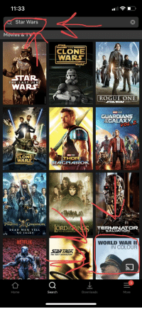 Star Wars: 11:33  Star Wars  Mov  OX  CLONE  WARS  STAR  WARS  THE LAST JE D  ROGUE ONE  A STAR WARS STORY  MARVEL STUOIOS  GUARDIANS  TPEGALAXX  CLONE  WARS  MARVEL STUDIES  THOR  RAGNAROK  PIRATES ,(ARIBBEAN  DEAD MEN TELL  NO TALES  THE  ORD  TERMINATOR  SALVATION  THE FELLOWSHIP OF  NETELEX  WORLD WAR II  IN COLOUR  SAR TREA  THE NEAT GENERATION  9  Home  Search  Downloads  More