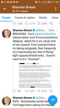 "Best Friend, Dating, and Fbi: 11 85%  9:37 PM  Shannon Bream  28.1K Tweets  Tweets Tweets & replies Media Likes  1,683 1,118 3,845 ç  Shannon Bream @Shan... . 24m v  BREAKING: Fox's @johnrobertsFox  obtains letter from Ford ex-boyfriend  alleging: dated for 6 yrs, never told  of sex assault, Ford coached friend  on taking polygraph, flew frequently  w/o expressing any fear of flying/  tight spaces/limited exits. Doesn't  want to b/c ""involved""  Lam a current resident of  California.  I first met Christine Blasey (now Dr. Christine Blasey Ford) in 1989 or 1990 in California. From  1990-91, I was just friends with Ford. From approximately 1992 to 1998, I was in a relationship  with Dr. Ford. I found her truthful and maintain no animus towards her  During our time dating. Dr. Ford never brought up anything regarding her experience as a victim  of sexual assault, harassment, or misconduct. Dr. Ford never mentioned Brett Kavanaugh.  During some of the time we were dating, Dr. Ford lived with Monica L. McLean, who  understood to be her life-long best friend. During that time, it was my understanding that  McLean was interviewing for jobs with the FBI and the US Attorney's Office. I witnessed Dr  Ford help McLean prepare for a potential polygraph exam. Dr. Ford explained in detail what to  expect, how polygraphs worked and helped McLean become familiar and less nervous about the  exam. Dr. Ford was able to help because of her background in psychology  Dr. Ford and I lived together while we were dating and stayed together in a long-distance  relationship when Dr. Ford moved to Hawaii sometime around 1998, although I am not sure of  the particular year and it might have been a bit earlier or later  While visiting Ford in Hawaii, we traveled around the Hawaiian islands including one time on a  propeller plane. Dr. Ford never indicated a fear of flying. To the best of my recollection Dr. Ford  never expressed a fear of closed quarters, tight spaces, or places with only one exit. I assisted Dr  with finding a place to live i  A. She ended up living in a very small, 500 sq.  348 ti 2,437 3,292  Shannon Bream@Shan...  NEW: SenGrassley sends let  Ford legal team asking for therapy"