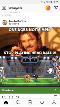 Head, Memes, and Shit: .11 93%-11 :25  Instagyam  2 DAYS AGO  headball2official  Sponsored  ONE DOES NOT SIMPLY  STOP PLAYING HEAD BALL 2  Layer1  Layer2  LEGEND  Play Game