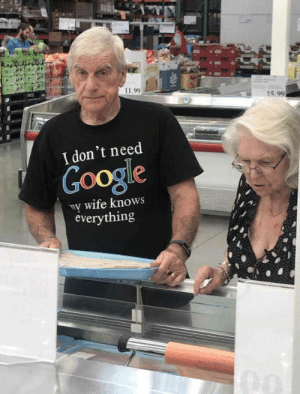 novelty-gift-ideas:  I Don't Need Google, My Wife Knows Everything! T-Shirt: 11.99  15.99  I don't need  Google  ny wife knows  everything novelty-gift-ideas:  I Don't Need Google, My Wife Knows Everything! T-Shirt