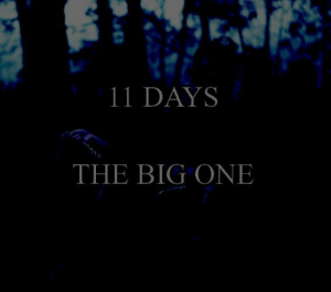 Missed a few recently, my apologies.: 11 DAYS  THE BIG ONE Missed a few recently, my apologies.