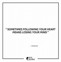 """Friends, Love, and Memes: 11  SOMETIMES FOLLOWING YOUR HEART  MEANS LOSING YOUR MIND""""  UNKNOWN  quotes 1289 Suggested by Shoud Rana Tag your friends to share the quote epicquotes quotes quotestoliveby quoteoftheday quotestagram happinessoiio quotesoftheday quotestags quoteslover lifequotes sadlovequotes sadquotes friends lovequotes quotesaboutlife quoteporn love friendshipgoals heart wordporn thegoodquote thegoodlife friendship holi quotesandsayings heartbroken friendshipquotes sadness friendquotes"""