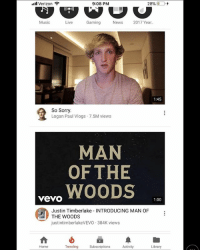 Justin TImberlake, Memes, and Music: '11 Verizon ?  9:08 PM  O)  Music  Live  Gaming  News 2017 Year  1:45  So Sorry.  Logan Paul Vlogs 7.5M views  MAN  OF THE  vev WOODS  1:00  Justin Timberlake INTRODUCING MAN OF  THE WOODS  justintimberlakeVEVO 384K views  Home  Trending  Subscriptions  Activity  Library ...