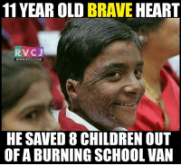 Children, Memes, and School: 11 YEAR OLD  BRAVE  HEART  RV CJ  WWW.RVCJ.COM  HE SAVED 8 CHILDREN OUT  OF A BURNING SCHOOL VAN Hats off to this young boy.
