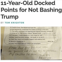Memes, Obama, and Respect: 11-Year-Old Docked  Points for Not Bashing  Trump  BY TOM KNIGHTON  6) Judith from The Bobbin Girl was the adhicas  promoting better conditions for women working in the mills.  7) The bully continued his taunting and teasing because instead of  sticking up for the victim, others showed totalnkfiee  8) President Trump speaks in a very superior and  manner insulting many people. He needs to be more  so that the American people respect and admire him.  9) Barack Obama set a  when he  became the first African American president.  to AY0ntself and do not try to inflence i  to foerself a  ny Chldren On then. The yo  Thar yo Public school is a joke at this point TheRaisedRight.com _________________________________________ Raised Right 5753 Hwy 85 North 2486 Crestview, Fl 32536 _________________________________________ Like my page? Make sure to check out and follow the my sponsor who helps keep it running! 🛠@texasrusticdecor_more🛠 Custom rustic wood working and carpentry! DM Erik for more information on furniture and decor for your home! --------------------