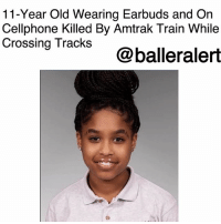 "Apparently, Children, and Memes: 11-Year Old Wearing Earbuds and On  Cellphone Killed By Amtrak Train While  Crossing TrackS@balleraler 11-Year Old Wearing Earbuds and On Cellphone Killed By Amtrak Train While Crossing Tracks - blogged by @peachkyss ⠀⠀⠀⠀⠀⠀⠀ ⠀⠀⠀⠀⠀⠀⠀ An 11-year-old of Haines City, Florida was struck and killed by an Amtrak Train as she returned from getting soda and snacks for her and her brother. ⠀⠀⠀⠀⠀⠀⠀ ⠀⠀⠀⠀⠀⠀⠀ According to Polk County Sheriff Grady Judd, Yazmin Smith had earbuds in her ears and was looking at her cellphone as she walked towards the tracks. The train was traveling 68 mph. The conductor told investigators that he blew the horn for about a quarter of a mile while trying to stop the train. ⠀⠀⠀⠀⠀⠀⠀ ⠀⠀⠀⠀⠀⠀⠀ ""Yazmin walked up and over the tracks with her earbuds in and never, ever, ever heard the train until the absolute last second, when she looked up and it was too late,"" Judd said. ""She tried to jump off the tracks, and she died as a result of being hit by the train."" ⠀⠀⠀⠀⠀⠀⠀ ⠀⠀⠀⠀⠀⠀⠀ Yazmin was a fifth grader at Davenport School of the Arts, who was home with her 9-year- old brother that day. Smith's brother was home napping when she decided to go to for snacks. The children's mother was on her way home from work at the time. ⠀⠀⠀⠀⠀⠀⠀ ⠀⠀⠀⠀⠀⠀⠀ According to investigators, the earbuds have not been evaluated yet. ""If you have noise-canceling earbuds, plus you have your favorite music in your ears, the end result is what, apparently, at this point in the investigation, we saw,"" Judd said. ""She never heard the train."""