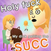 Holy Fuck: Holy fuck  O, O  My dick getting the  SUCC