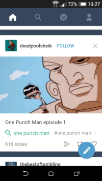 One-Punch Man, One, and Man: 111 72%  9:27  deadpoolsheik FOLLOW  One Punch Man episode 1  Q one punch man #one punch man  616 notes