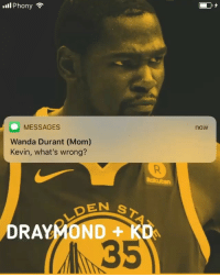 KD's phone be like... - Via @phonysports: 111 Phony  MESSAGES  Wanda Durant (Mom)  Kevin, what's wrong?  now  DEN  DRAYMOND +  Ko  35 KD's phone be like... - Via @phonysports