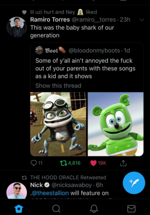 : 111 uzi hurt and Ne ked  Ramiro Torres @ramiro_torres 23h v  This was the baby shark of our  generation  Boot@bloodonmyboots 1d  Some of y'all ain't annoyed the fuck  out of your parents with these songs  as a kid and it shows  Show this thread  9 11  THE HOOD ORACLE Retweeted  Nick Q @nicksawaboy 6h  @theestallion will feature on