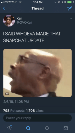 Gif, Moms, and Snapchat: 111 VZW Wi-Fi  1:14 AM  Thread  Kali  @OVOKali  I SAID WHOEVA MADE THAT  SNAPCHAT UPDATE  GIF  2/6/18, 11:08 PM  798 Retweets 1,708 Likes  Tweet your reply  可 Ya moms a ho