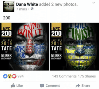 BREAKING NEWS!: Dana White added 2 new photos.  7 mins.  200  TM  UFC  UFC  200  200  JULY 9 TH  JULY 9 TH  2016  2016  TERRI  TATE  TATE  VS  FOR HE  NUNES  NUNES  CHAMPIONSHIP  CHAMPIONSHIP  FEEDS A FCHTER  WH  143 Comments 175 Shares  Like  Share  Comment BREAKING NEWS!