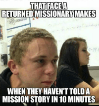 The struggle is REAL!  : THAT FACE A  RETURNED MISSIONARY MAKES  WHEN THEY HAVEN TTOLDA  MISSION STORY IN10MINUTES The struggle is REAL!