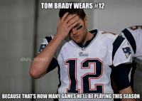 tom: TOM BRADY WEARS #12  @NFL MEMES  BECAUSE THATS HOW MANY GAMESHELLBE PLAYING THIS SEASON