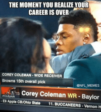 That awkward moment when you consider retirement seconds after being drafted...Condolences to his family. Via: Zachary Kosak: THE MOMENT YOU REALIZE YOUR  CAREER IS OVER  COREY COLEMAN WIDE RECEIVER  Browns 15th overall pick  NFL MEMES  Corey Coleman WR Baylor  #CLEpick  Eli Apple CB/Ohio State  11. BUCCANEERS Vernon H That awkward moment when you consider retirement seconds after being drafted...Condolences to his family. Via: Zachary Kosak