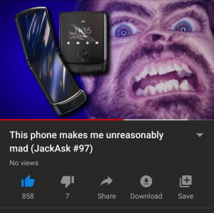 No views and 858 likes. Seems about right: 1135  This phone makes me unreasonably  mad (JackAsk #97)  No views  +  Share  Download  858  Save No views and 858 likes. Seems about right