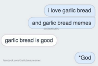 Facebook, God, and Love: i love garlic bread  and garlic bread memes  garlic bread is good  God  Facebook.com/Garlicbreadmemes Submitted by Kieren Tall