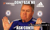 Be Like, Soccer, and Don't Ask, Don't Tell: DONT ASK ME  f t /FootballMemesCoY t.  ASK CONTE Hiddink be like