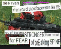 See Ivan  when you of shootbackwards like ME  you of become  TRONGER  than recoil  for FEAR See Ivan ~Regret
