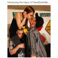 What a terrible freakin picture  Like dank memes for more!: Introducing the mayor of FriendZoneville...  DANG  NTER What a terrible freakin picture  Like dank memes for more!