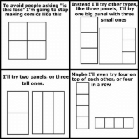 """Loss Meme: To avoid people asking """"is  Instead I'll try other types  this loss"""" I'm going to stop  like three panels, I'll try  making comics like this  one big panel with three  small ones  I'll try two Maybe I'll  even try four on  panels, or three  top of each other, or four  tall ones.  in a row"""