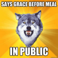 Meme, Memes, and Catholic: SAYS GRACE BEFORE MEAL  IN PUBLIC  quick meme com