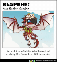 Monster, Webcomics, and Com:  #119 Hunter Monster  Almost immediately, Rathalos regrets  crafting the 'Steve from HR' armor set.  tRESPAWNCOMIC RESPAWNCoMC.COM Hunter Monster [OC]
