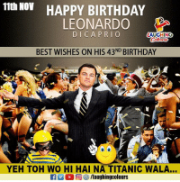 Birthday Wishes To Hollywood Heartthrob Leonardo DiCaprio :): 11th NOV  HAPPY BIRTHDAY  LEONARDO  DICAPRIO  LAUGHING  BEST WISHES ON HIS 43ND BIRTHDAY  YEH TOH WO HI HAI NA TITANIC WALA... Birthday Wishes To Hollywood Heartthrob Leonardo DiCaprio :)