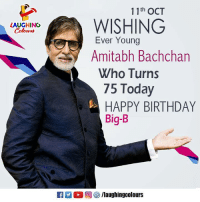 Birthday Wishes To Bollywood Shahenshah & Megastar Amitabh Bachchan :): 11th OCT  WISHING  Ever Young  LAUGHING  Amitabh Bachchan  Who Turns  75 Today  HAPPY BIRTHDAY  Big-B  f/laughingcolours Birthday Wishes To Bollywood Shahenshah & Megastar Amitabh Bachchan :)