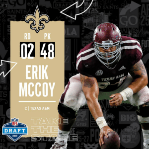 With the #48 overall pick in the 2019 @NFLDraft, the @Saints select C Erik McCoy! #NFLDraft https://t.co/LubwyjddEV: 12  0  DRAFT i  00 SAINTS  RAF  LA  RD PK  ERIK  MCCOY  ciaidlciS  TEXAS  IS  C TEXAS A&M  2019  BIG  Ti  TH  ardi  Gras c  NFL  DRAFT  2019  SAINT  5-27  TS With the #48 overall pick in the 2019 @NFLDraft, the @Saints select C Erik McCoy! #NFLDraft https://t.co/LubwyjddEV