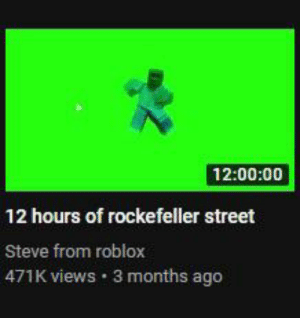 youtube.com, Roblox, and Rockefeller: 12:00:00  12 hours of rockefeller street  Steve from roblox  471K views 3 months ago Nobody: YouTube Recommendations: