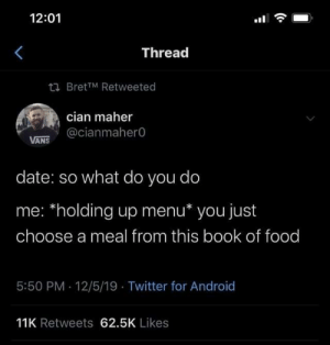 Meirl: 12:01  Thread  23 BretTM Retweeted  cian maher  @cianmahero  VANS  date: so what do you do  me: *holding up menu* you just  choose a meal from this book of food  5:50 PM 12/5/19 · Twitter for Android  11K Retweets 62.5K Likes Meirl