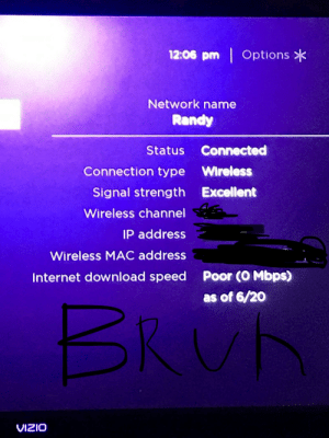 Internet, Connected, and Ip Address: 12:06 pm Options  Network name  Randy  Status Connected  Connection type Wireless  Signal strength Excellent  Wireless channel  IP address  Wireless MAC address  Poor (O Mbps)  Internet download speed  as of 6/20  BRU  VIZIO Why xfinity (don't know if this fits here or not)