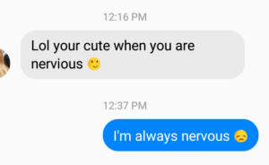 Cute, Lol, and You: 12:16 PM  Lol your cute when you are  nervious  12:37 PM  I'm always nervous me😬irl