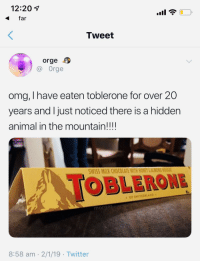 Meirl: 12:201  far  Tweet  orge  Orge  omg, I have eaten toblerone for over 20  years and l just noticed there is a hidden  animal in the mountain!!!!  WISS MILK CHOCOLATE WITH HONEY &ALMON  OBLERONE  OF SWITZERLAND  morge  8:58 am 2/1/19 Twitter Meirl