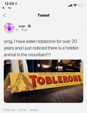 Meirl by RedditUserGary MORE MEMES: 12:201  far  Tweet  orge  Orge  omg, I have eaten toblerone for over 20  years and l just noticed there is a hidden  animal in the mountain!!!!  WISS MILK CHOCOLATE WITH HONEY &ALMON  OBLERONE  OF SWITZERLAND  morge  8:58 am 2/1/19 Twitter Meirl by RedditUserGary MORE MEMES