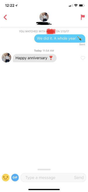 Gif, Relationships, and Tinder: 12:221  YOU MATCHED WITH  We did it. A whole year  Sent  Today 11:54 AM  Happy anniversary  GIF  Type a message  Send I believe all great Tinder relationships should start with a customary year of silence.