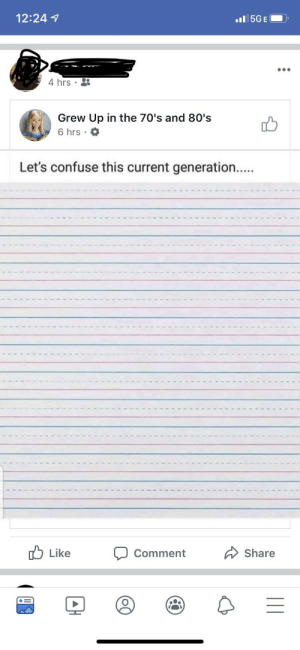 80s, What Is, and Terrible Facebook: 12:24  I5GE  4 hrs .  Grew Up in the 70's and 80's  6 hrs  Let's confuse this current generation..  Like  Share  Comment What is this, graph paper?