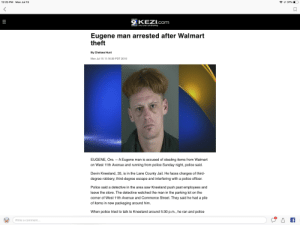 Chelsea, Fam, and Jail: 12:25 PM Mon Jul 15  37%  KEZI  9 KEZI.COom  bc  NEWS Live Local. Late Breaking  Eugene man arrested after Walmart  theft  By Chelsea Hunt  Mon Jul 15 11:16:39 PDT 2019  ATE BREAKING. LIV  EUGENE, Ore. -- A Eugene man is accused of stealing items from Walmart  on West 11th Avenue and running from police Sunday night, police said.  Devin Kneeland, 35, is in the Lane County Jail. He faces charges of third-  degree robbery, third-degree escape and interfering with a police officer.  Police said a detective in the area saw Kneeland push past employees and  leave the store. The detective watched the man in the parking lot on the  corner of West 11th Avenue and Commerce Street. They said he had a pile  of items in new packaging around him.  When police tried to talk to Kneeland around 5:30 p.m., he ran and police  Write a comment...  II You know how acorns have that cool top? Say no more, fam!