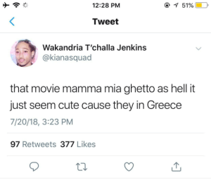 Broomstick, Cute, and Ghetto: 12:28 PM  Tweet  Wakandria T'challa Jenkins  @kianasquad  that movie mamma mia ghetto as hell it  just seem cute cause they in Greece  7/20/18, 3:23 PM  97 Retweets 377 Likess get Maury on the line