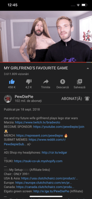 ATTENTION ALL GAMERS!!!!!!!! PEWDIEPIE SAID THAT AT 500K LIKES HE WILL DO ANOTHER LEGO STAR WARS VIDEO. YOU NEED TO GO TO LIKE HIS VIDEO. NOW ITS THE MOMENT: 12:45  MY GIRLFRIEND'S FAVOURITE GAME  3.611.809 vizionări  Salvează  458 K  4,2 K  Trimite  Descarcă  PewDiePie  102 mil. de abonați  ABONAT(Ă)  Publicat pe 18 sept. 2018  me and my future wife girlfriend plays lego star wars  Marzia: https://www.twitch.tv/bradwoto  BECOME SPONSOR: https://youtube.com/pewdiepie/join  MERCH: https://represent.com/pewdiepie  SUBMIT MEMES: https://www.reddit.com/r/  PewdiepieSub.. 0(•  AD| Shop my headphones: http://rzr.to/edgar  TSUKI: https://tsuki-co-uk.myshopify.com  My Setup:: (Affiliate links)  Chair:: ONLY 399 !  USA & Asia: https://usa.clutchchairz.com/product/...  Europe: https://europe.clutchchairz.com/en/pr...  Canada: https://canada.clutchchairz.com/produ...  Elgato green screen: http://e.lga.to/PewDiePie (Affiliate) ATTENTION ALL GAMERS!!!!!!!! PEWDIEPIE SAID THAT AT 500K LIKES HE WILL DO ANOTHER LEGO STAR WARS VIDEO. YOU NEED TO GO TO LIKE HIS VIDEO. NOW ITS THE MOMENT