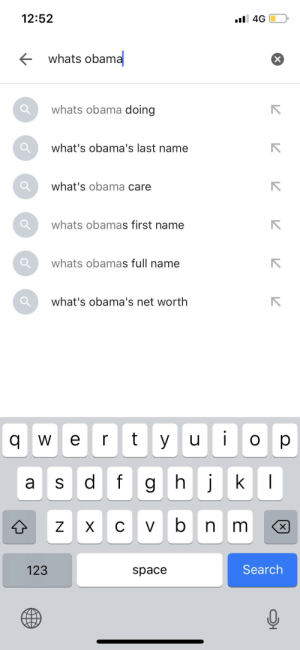 Obama, Obama Care, and Search: 12:52  l 4G  whats obama  whats obama doing  what's obama's last name  what's obama care  whats obamas first name  whats obamas full name  what's obama's net worth  r  qw  e  yu  O  p  KI  S  Vb  X  C  m  X  Search  123  space  X  N you silly gooses, it's broccoli