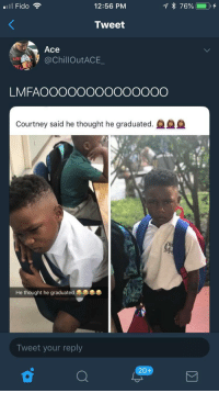 Blackpeopletwitter, Homie, and Thought: 12:56 PM  Tweet  Ace  @ChillOutACE_  LMFAOOOOOOOOOOOOOO  Courtney said he thought he graduated.  He thought he graduated  Tweet your reply  20+ Homie thought he was done (via /r/BlackPeopleTwitter)