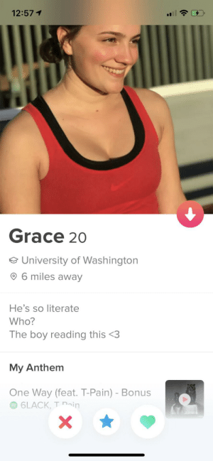 The nicest and most wholesome bio I've ever seen: 12:571  Grace 20  e University of Washington  6 miles away  He's so literate  Who?  The boy reading this <3  My Anthem  One Way (feat. T-Pain) - Bonus  6LACK, T ain  X The nicest and most wholesome bio I've ever seen