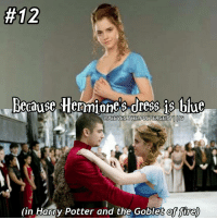 Hermione, Memes, and 🤖:  #12  Becouse Hermione dress blue  @PEEVES THEOPOOLTERGEISTI IUG  (in Harry Potter and the Goblet fire) 50reasonstoreadharrypotter ( and not just watch the movies) comment any ideas below! Tag a friend! harrypotter potterhead