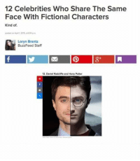 "If I can run a shitty meme page like this I should become a ""journalist"" for BuzzFeed. ~Raeleka: 12 Celebrities Who Share The Same  Face With Fictional Characters  Kind of.  Loryn Brantz  BuzzFeed Staff  12, Daniel Radcliffe and Harry Potter If I can run a shitty meme page like this I should become a ""journalist"" for BuzzFeed. ~Raeleka"
