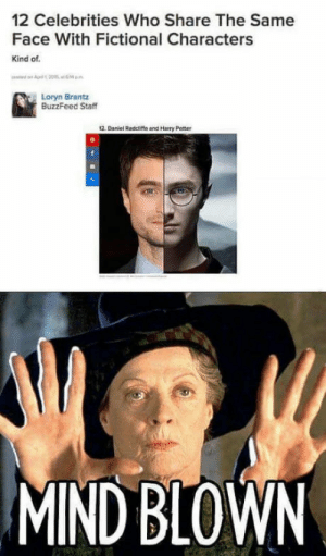 Harry Potter, Buzzfeed, and Fictional: 12 Celebrities Who Share The Same  Face With Fictional Characters  Kind of.  Loryn Brantz  BuzzFeed Staff  12. Daniel Radelitfe and Harry Potter  MIND BLOWN Journalism these days.