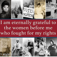I Am Eternally Grateful: 12  FOR  WOMEN  I am eternally grateful to  the women before me  who fought for my rights  MR.PRESIDENT  HOW LONG  MUST  WOMEI WAIT  FOR LIBERTY  A might